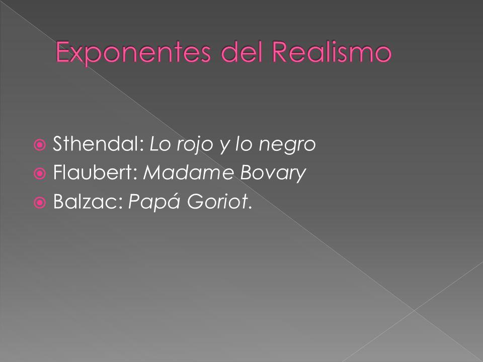 Sthendal: Lo rojo y lo negro Flaubert: Madame Bovary Balzac: Papá Goriot.