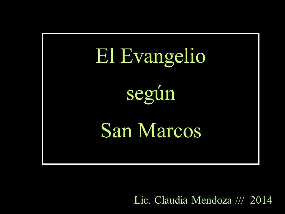 El Evangelio según San Marcos Lic. Claudia Mendoza /// 2014