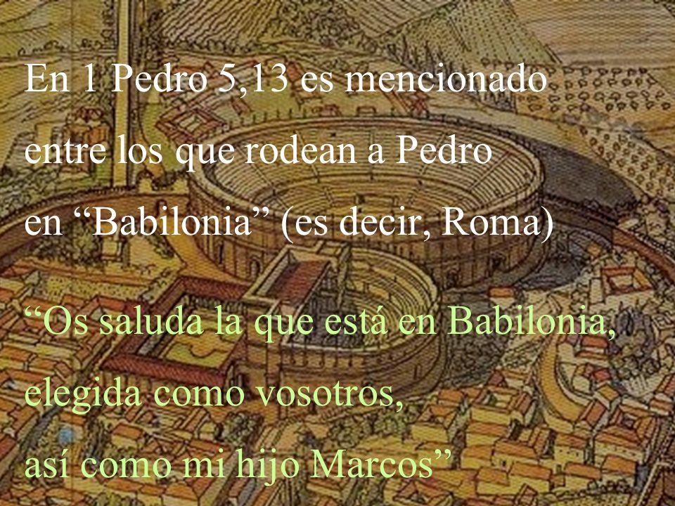 En 1 Pedro 5,13 es mencionado entre los que rodean a Pedro en Babilonia (es decir, Roma) Os saluda la que está en Babilonia, elegida como vosotros, as