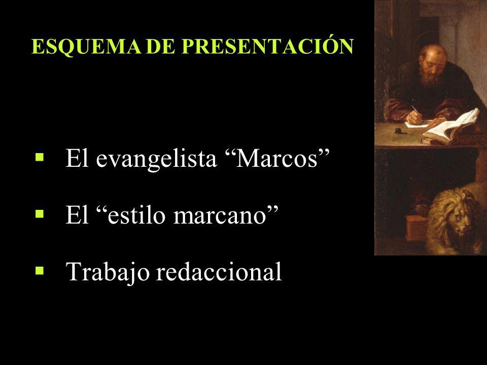 ESQUEMA DE PRESENTACIÓN El evangelista Marcos El estilo marcano Trabajo redaccional