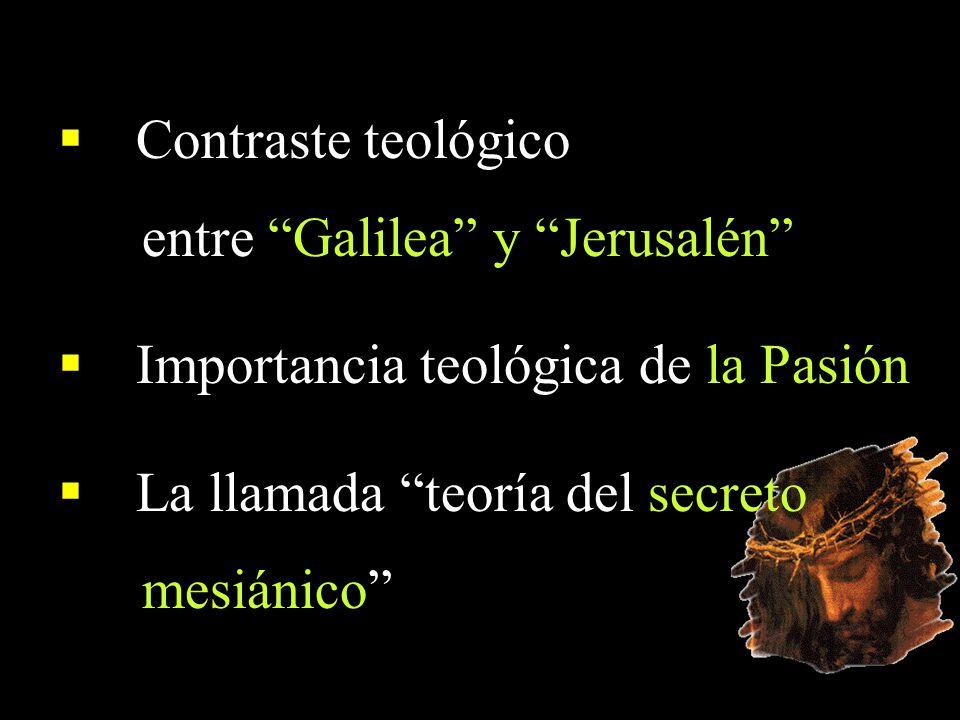 Contraste teológico entre Galilea y Jerusalén Importancia teológica de la Pasión La llamada teoría del secreto mesiánico