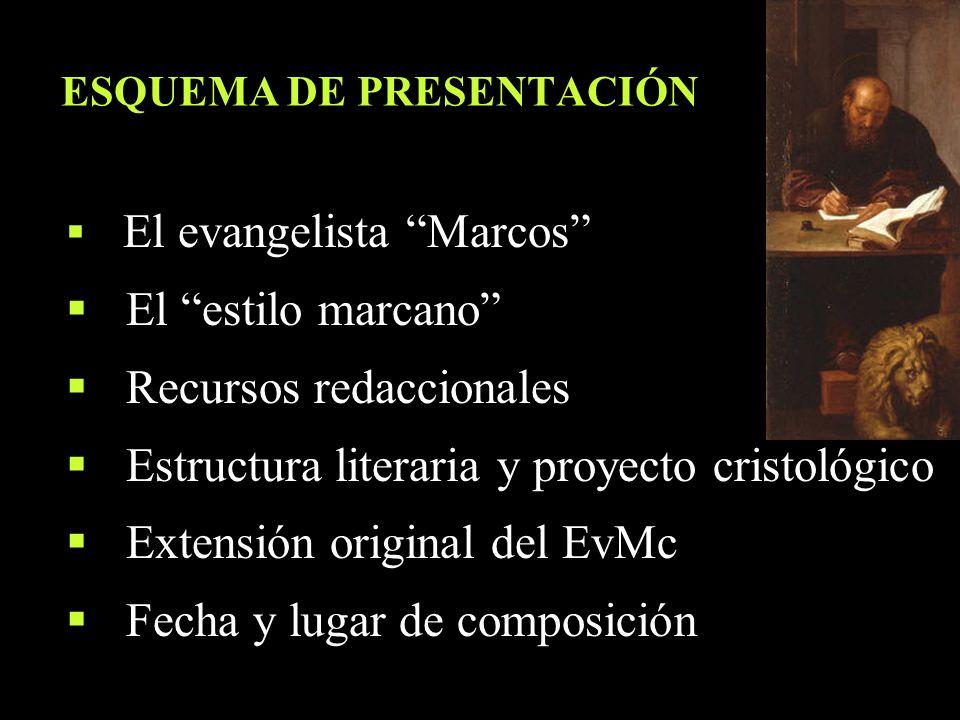 ESQUEMA DE PRESENTACIÓN El evangelista Marcos El estilo marcano Recursos redaccionales Estructura literaria y proyecto cristológico Extensión original
