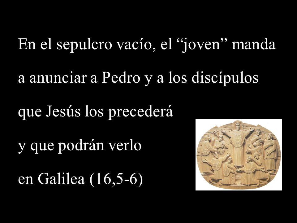 En el sepulcro vacío, el joven manda a anunciar a Pedro y a los discípulos que Jesús los precederá y que podrán verlo en Galilea (16,5-6)