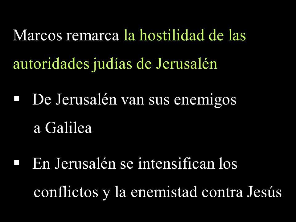 Marcos remarca la hostilidad de las autoridades judías de Jerusalén De Jerusalén van sus enemigos a Galilea En Jerusalén se intensifican los conflicto