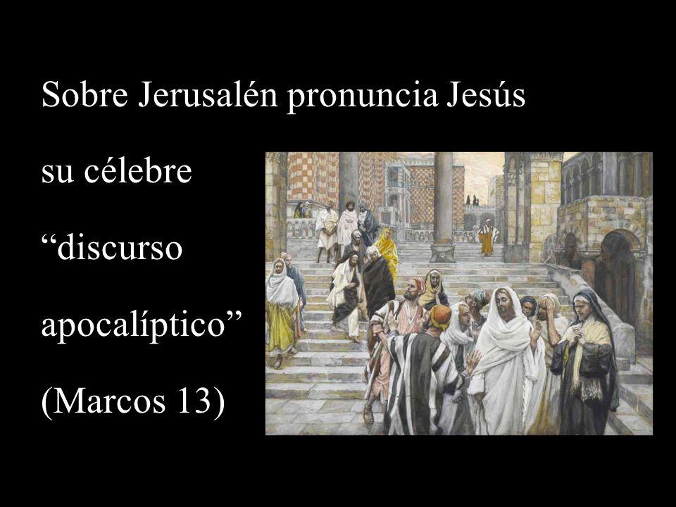 Sobre Jerusalén pronuncia Jesús su célebre discurso apocalíptico (Marcos 13)