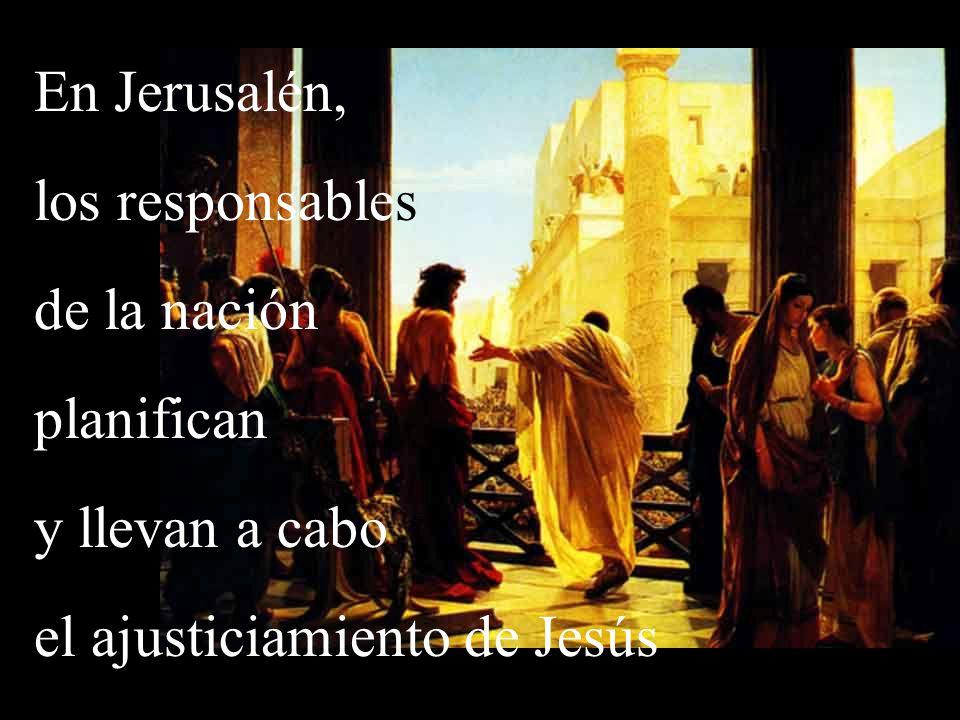 En Jerusalén, los responsables de la nación planifican y llevan a cabo el ajusticiamiento de Jesús
