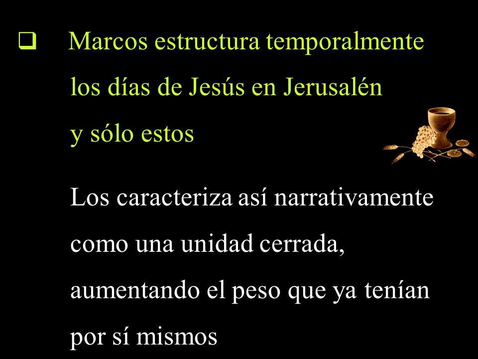 Marcos estructura temporalmente los días de Jesús en Jerusalén y sólo estos Los caracteriza así narrativamente como una unidad cerrada, aumentando el