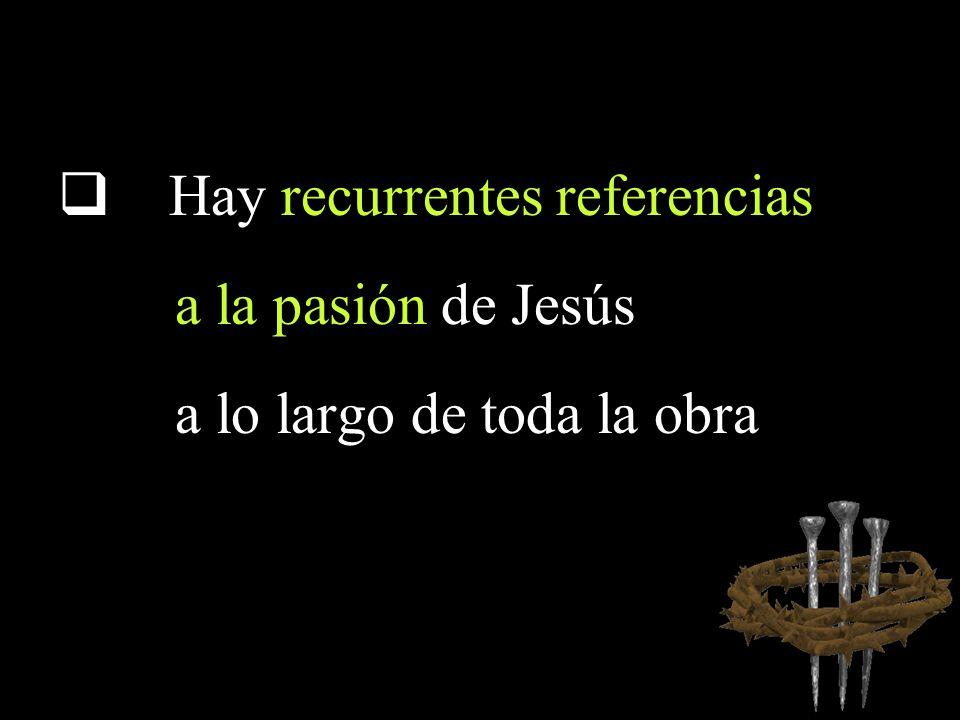 Hay recurrentes referencias a la pasión de Jesús a lo largo de toda la obra