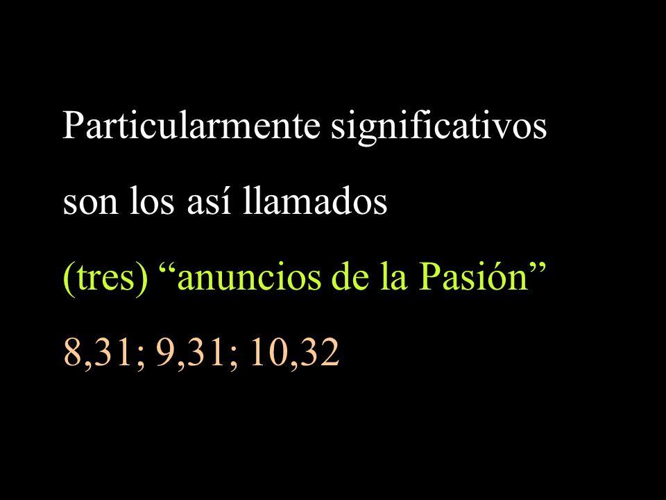 Particularmente significativos son los así llamados (tres) anuncios de la Pasión 8,31; 9,31; 10,32