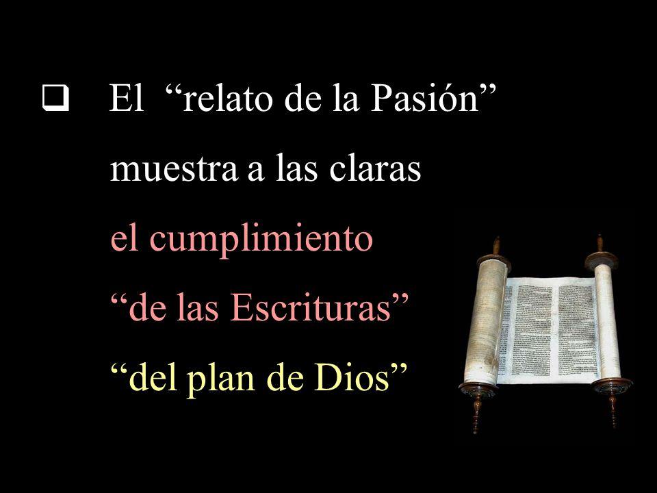 El relato de la Pasión muestra a las claras el cumplimiento de las Escrituras del plan de Dios