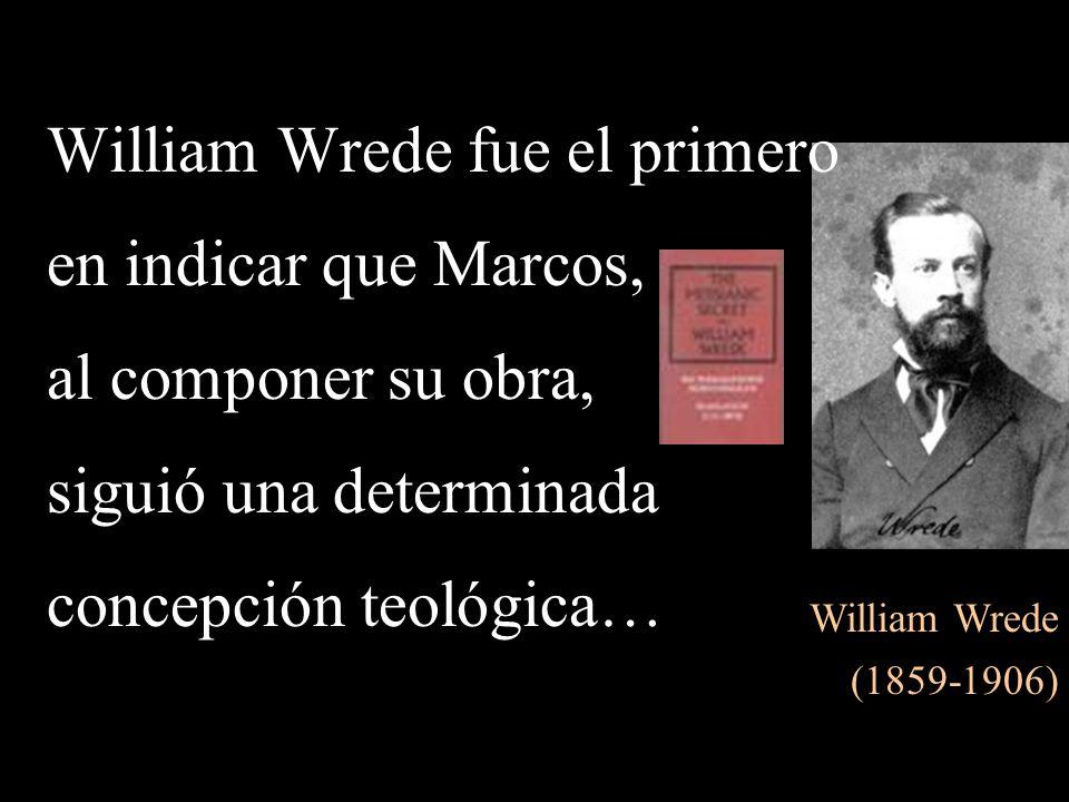 William Wrede (1859-1906) William Wrede fue el primero en indicar que Marcos, al componer su obra, siguió una determinada concepción teológica…