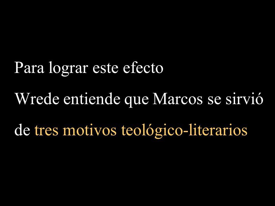 Para lograr este efecto Wrede entiende que Marcos se sirvió de tres motivos teológico-literarios