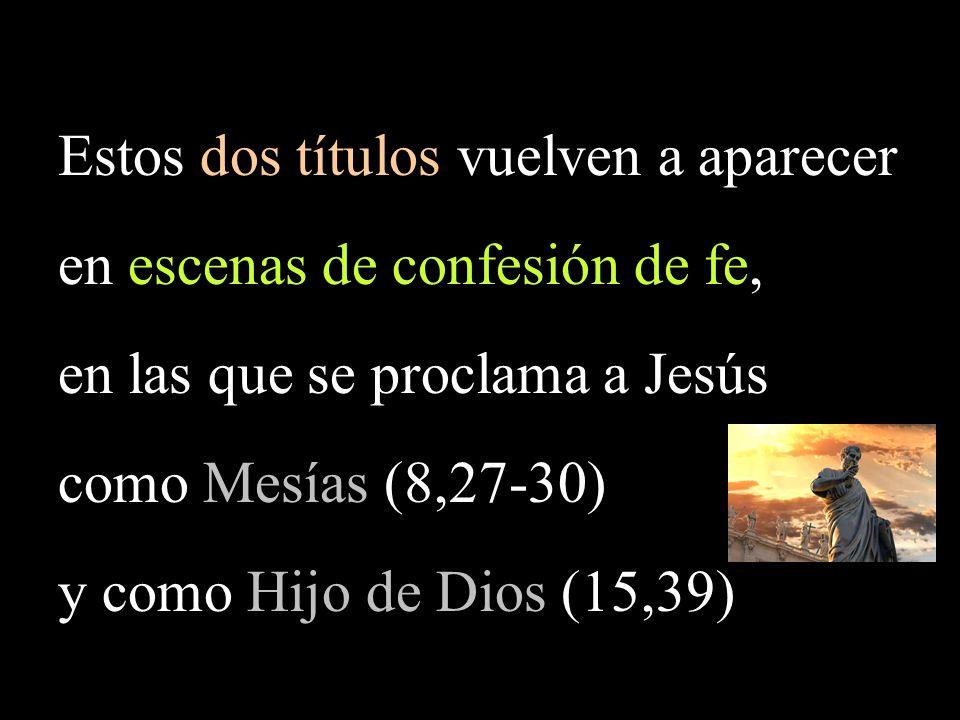 Estos dos títulos vuelven a aparecer en escenas de confesión de fe, en las que se proclama a Jesús como Mesías (8,27-30) y como Hijo de Dios (15,39)