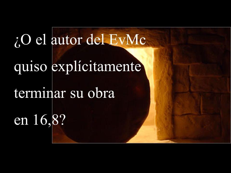 ¿O el autor del EvMc quiso explícitamente terminar su obra en 16,8?