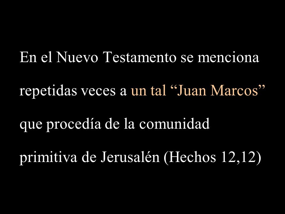 En el Nuevo Testamento se menciona repetidas veces a un tal Juan Marcos que procedía de la comunidad primitiva de Jerusalén (Hechos 12,12)