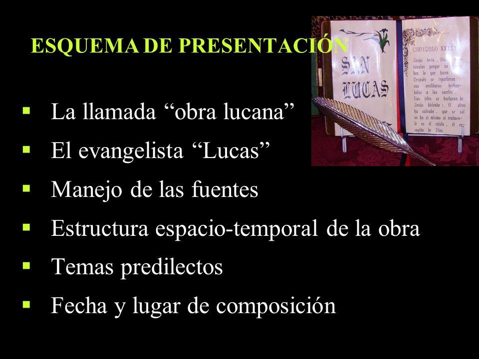 ESQUEMA DE PRESENTACIÓN La llamada obra lucana El evangelista Lucas Manejo de las fuentes Estructura espacio-temporal de la obra Temas predilectos Fec