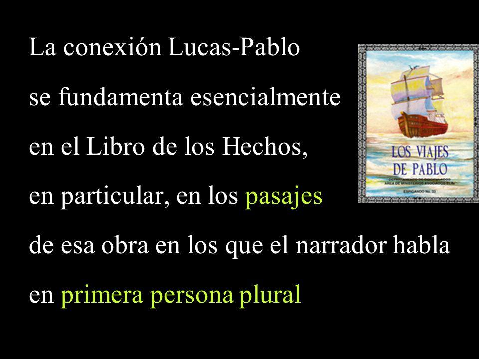 La conexión Lucas-Pablo se fundamenta esencialmente en el Libro de los Hechos, en particular, en los pasajes de esa obra en los que el narrador habla