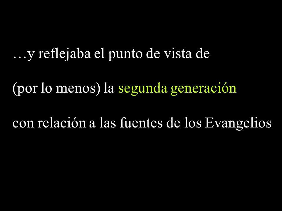 …y reflejaba el punto de vista de (por lo menos) la segunda generación con relación a las fuentes de los Evangelios