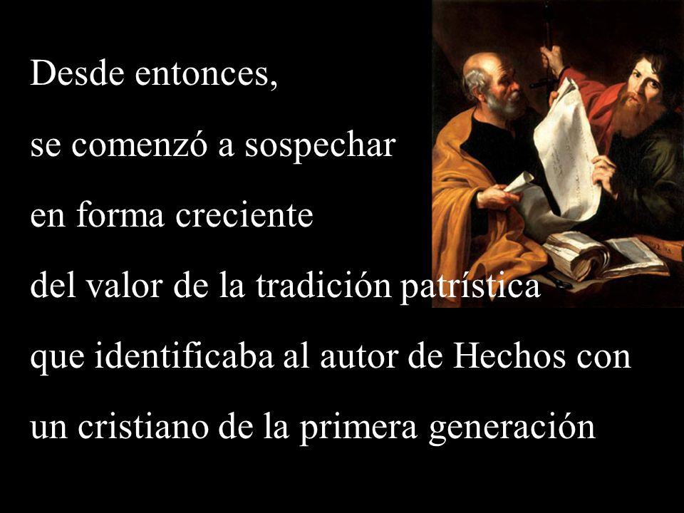 Desde entonces, se comenzó a sospechar en forma creciente del valor de la tradición patrística que identificaba al autor de Hechos con un cristiano de