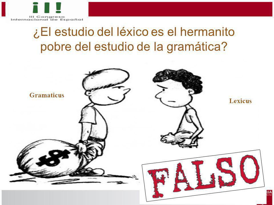 Gramaticus Lexicus ¿El estudio del léxico es el hermanito pobre del estudio de la gramática?
