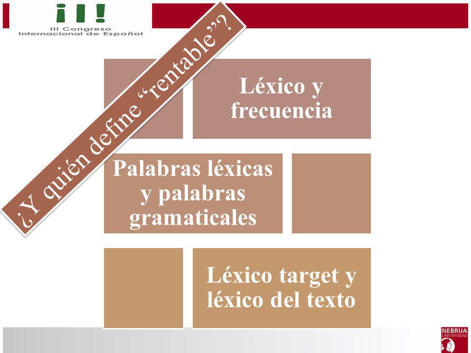 Léxico y frecuencia Palabras léxicas y palabras gramaticales Léxico target y léxico del texto ¿Y quién define rentable?