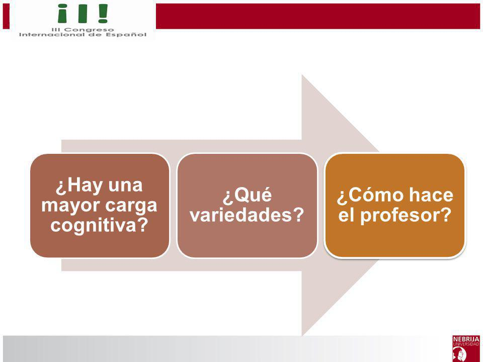 ¿Hay una mayor carga cognitiva? ¿Qué variedades? ¿Cómo hace el profesor?
