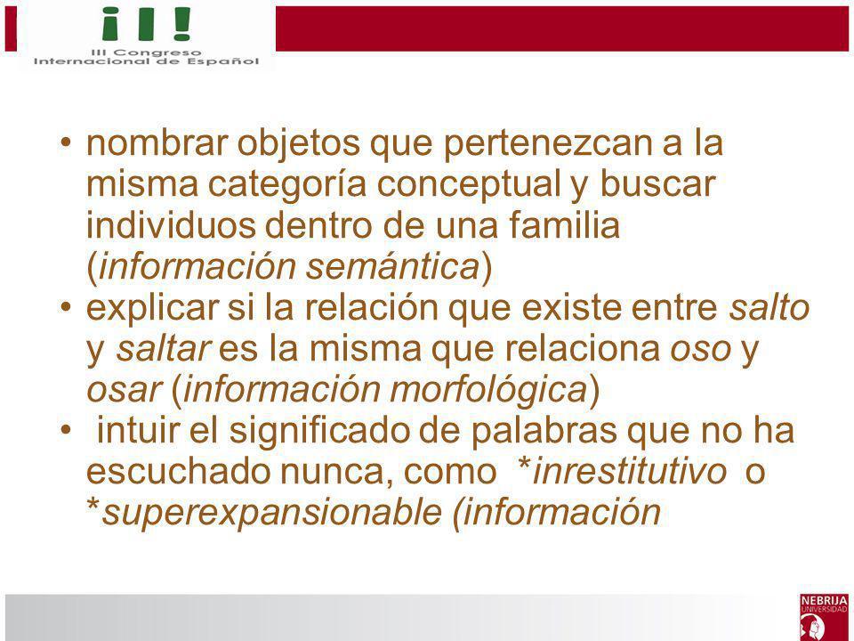 nombrar objetos que pertenezcan a la misma categoría conceptual y buscar individuos dentro de una familia (información semántica) explicar si la relac
