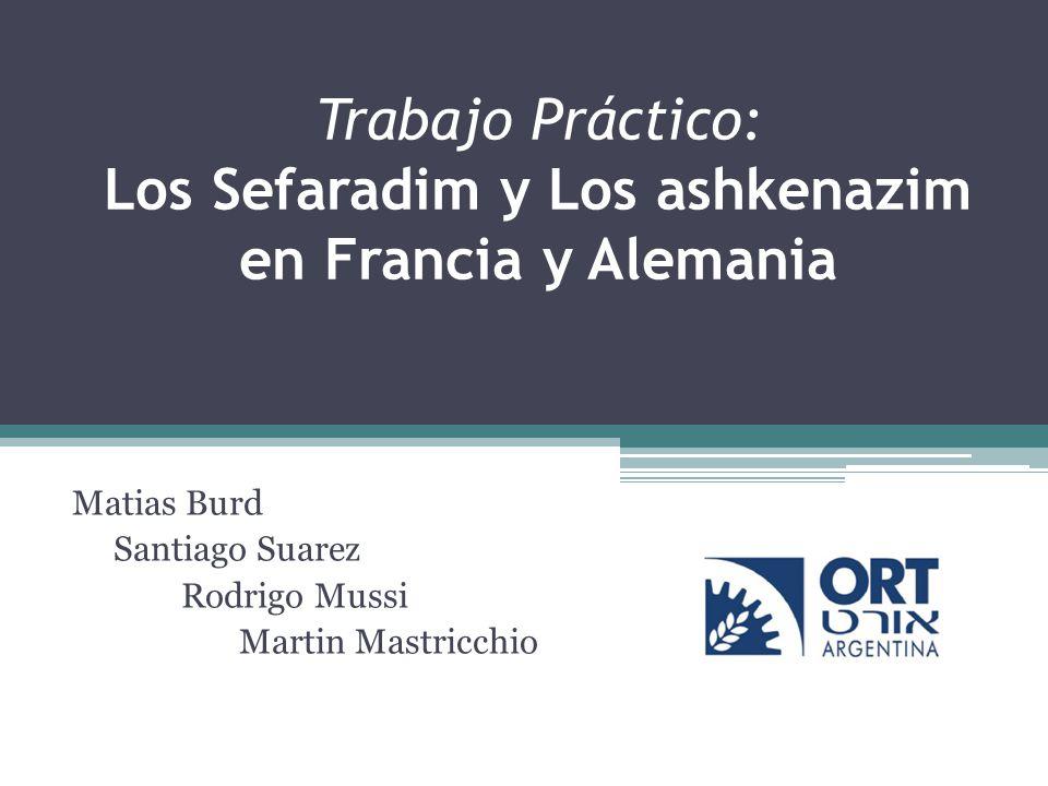 Trabajo Práctico: Los Sefaradim y Los ashkenazim en Francia y Alemania Matias Burd Santiago Suarez Rodrigo Mussi Martin Mastricchio