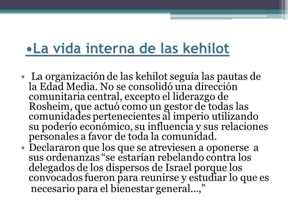 La organización de las kehilot seguía las pautas de la Edad Media. No se consolidó una dirección comunitaria central, excepto el liderazgo de Rosheim,