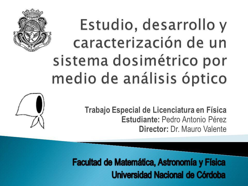 Trabajo Especial de Licenciatura en Física Estudiante: Pedro Antonio Pérez Director: Dr.