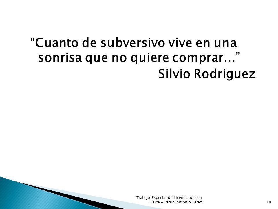 18 Cuanto de subversivo vive en una sonrisa que no quiere comprar… Silvio Rodriguez