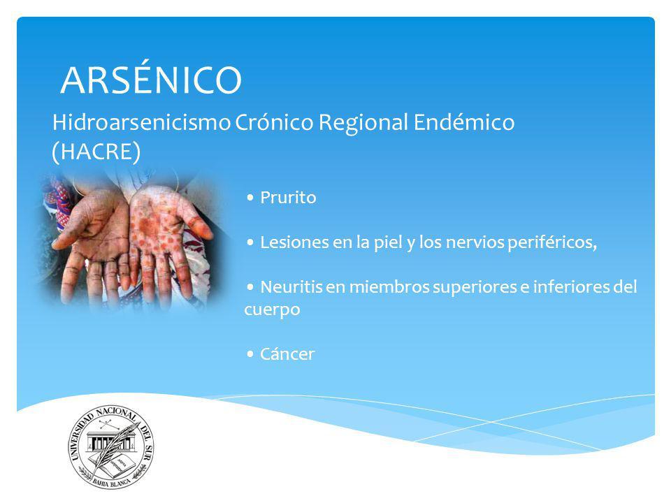 ARSÉNICO Hidroarsenicismo Crónico Regional Endémico (HACRE) Prurito Lesiones en la piel y los nervios periféricos, Neuritis en miembros superiores e i