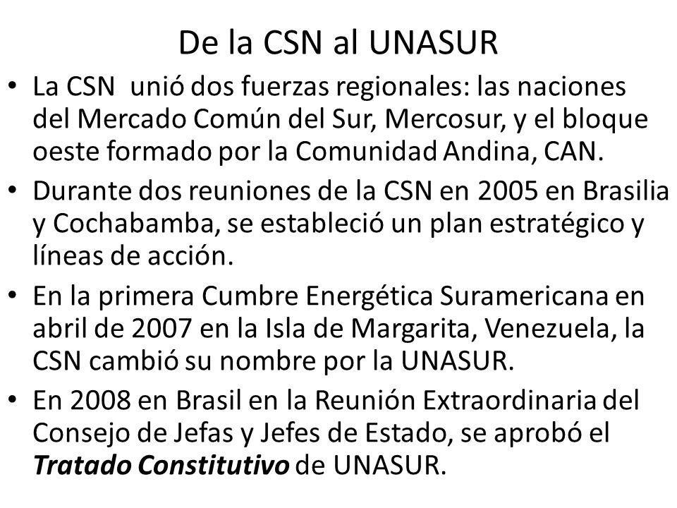 De la CSN al UNASUR La CSN unió dos fuerzas regionales: las naciones del Mercado Común del Sur, Mercosur, y el bloque oeste formado por la Comunidad Andina, CAN.