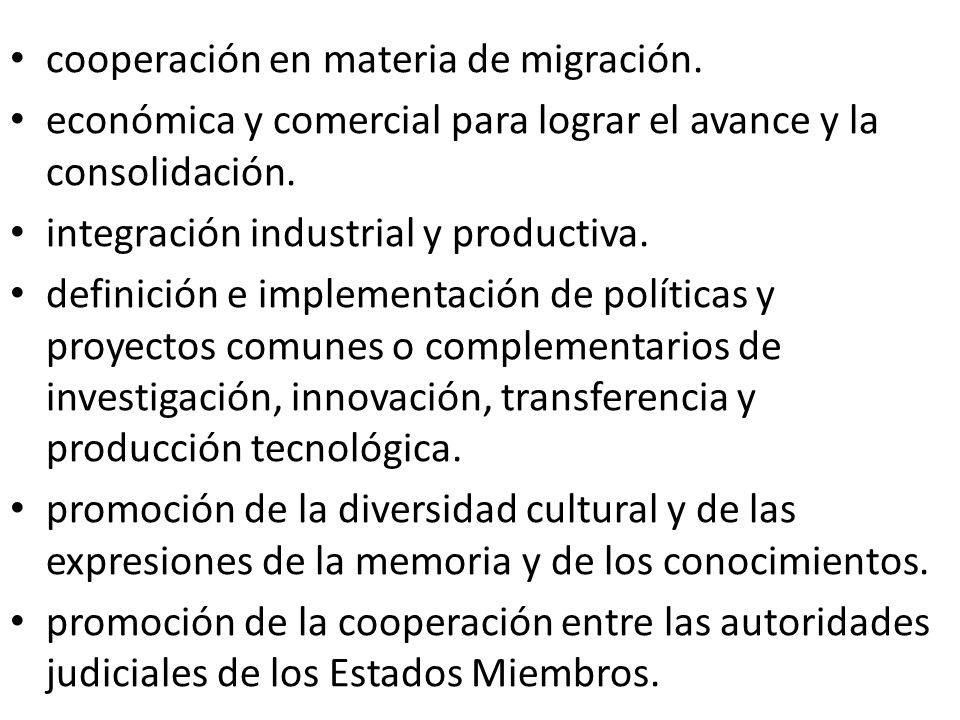 cooperación en materia de migración. económica y comercial para lograr el avance y la consolidación. integración industrial y productiva. definición e