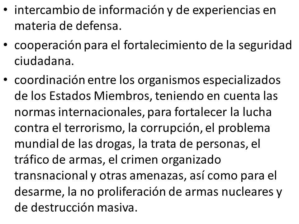intercambio de información y de experiencias en materia de defensa. cooperación para el fortalecimiento de la seguridad ciudadana. coordinación entre