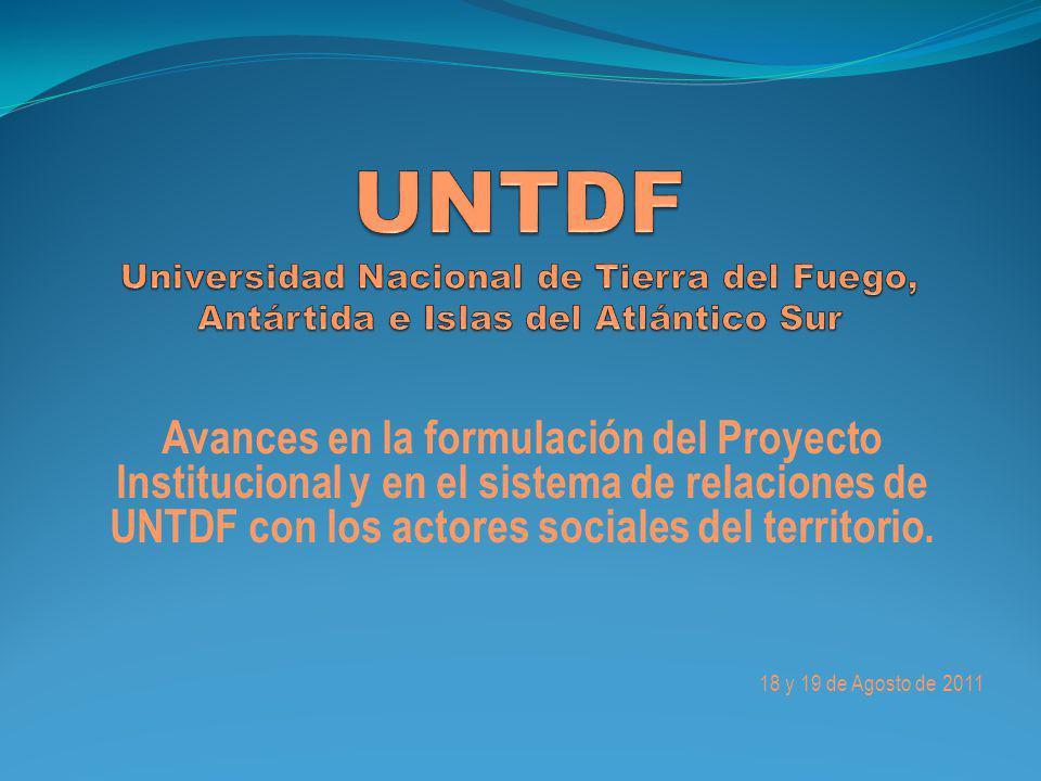 Avances en la formulación del Proyecto Institucional y en el sistema de relaciones de UNTDF con los actores sociales del territorio.