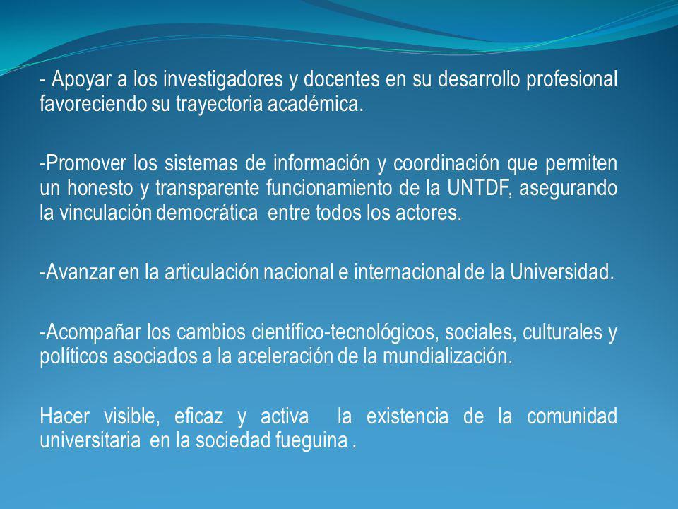 - Apoyar a los investigadores y docentes en su desarrollo profesional favoreciendo su trayectoria académica.