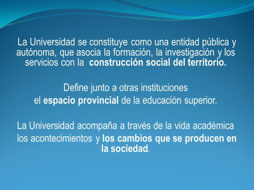 La Universidad se constituye como una entidad pública y autónoma, que asocia la formación, la investigación y los servicios con la construcción social del territorio.