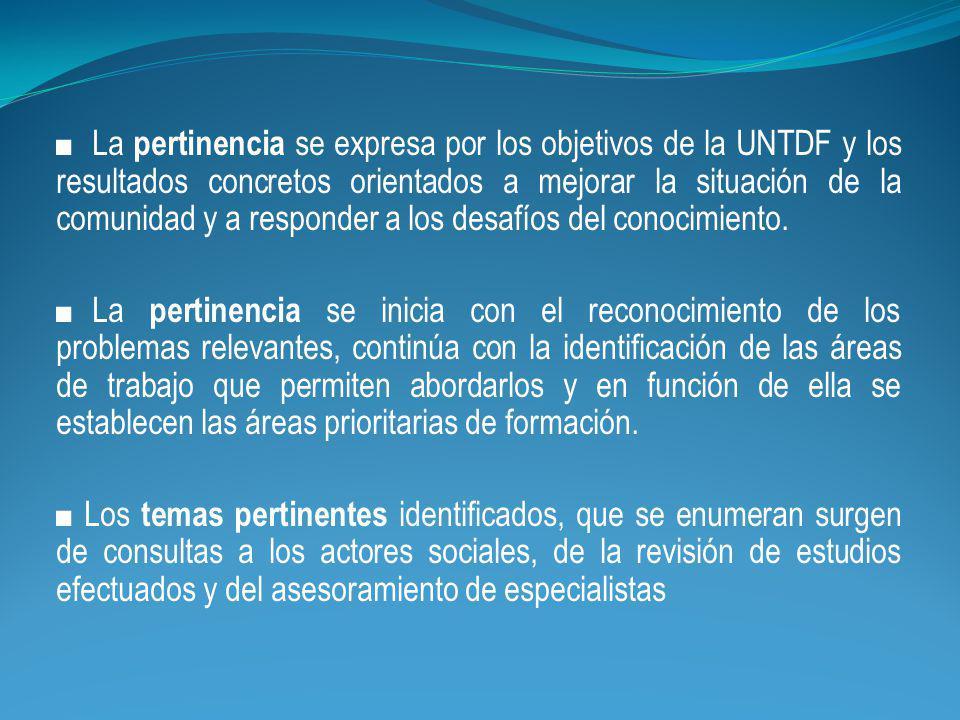 La pertinencia se expresa por los objetivos de la UNTDF y los resultados concretos orientados a mejorar la situación de la comunidad y a responder a los desafíos del conocimiento.