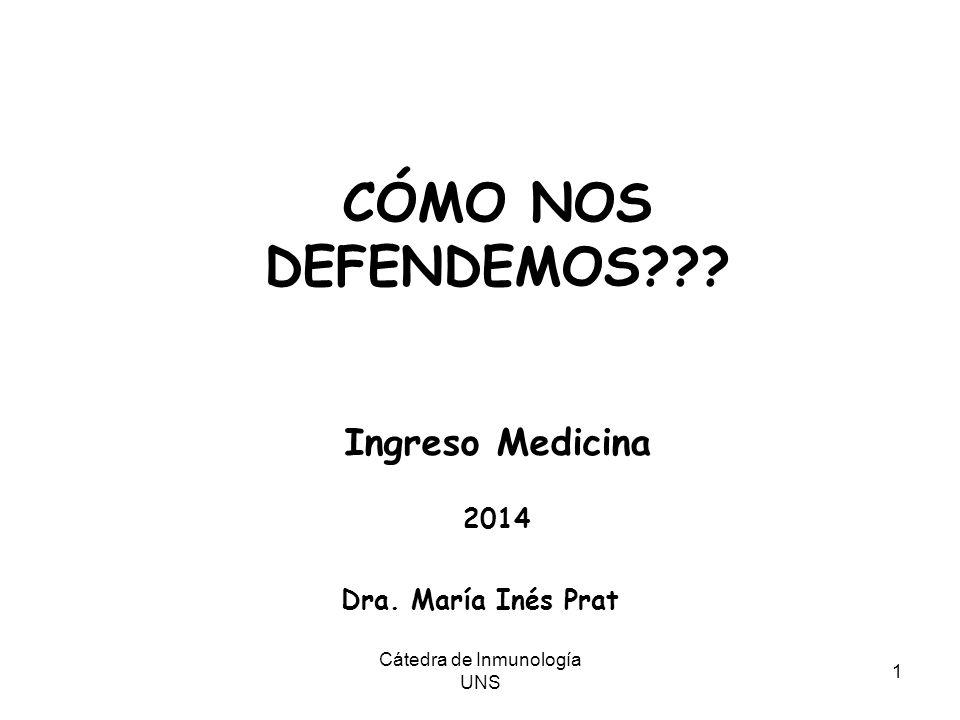 Dra. María Inés Prat Cátedra de Inmunología UNS 1 CÓMO NOS DEFENDEMOS??? Ingreso Medicina 2014