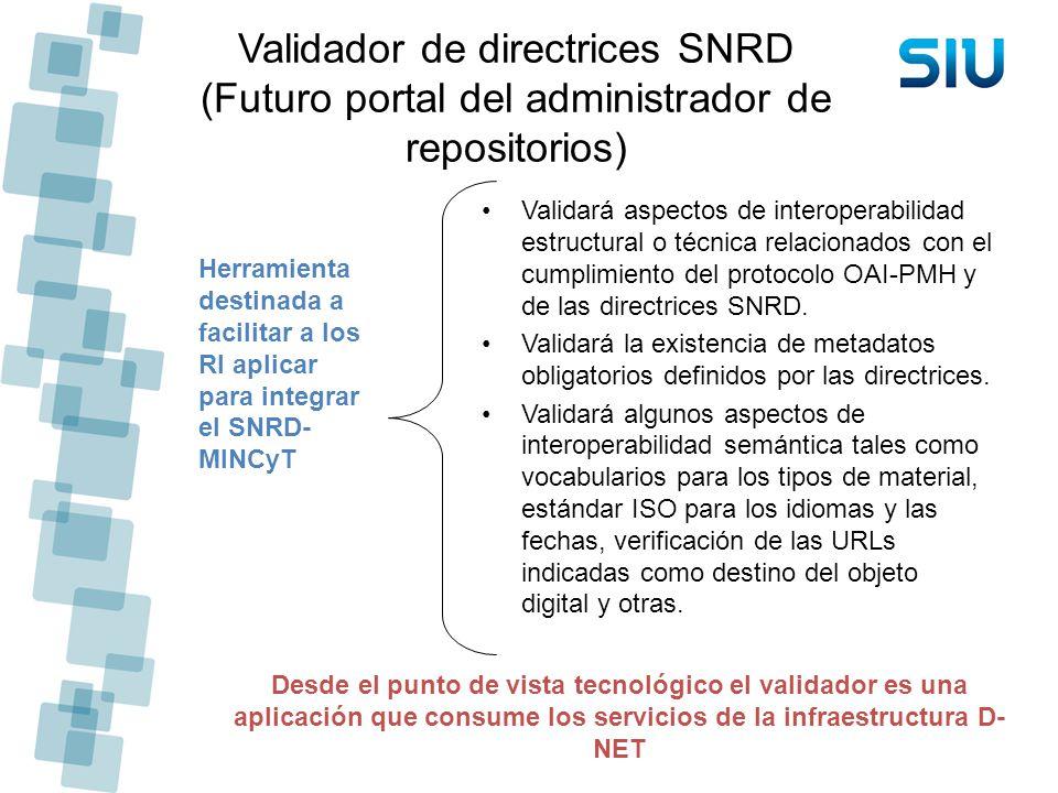 Validador de directrices SNRD (Futuro portal del administrador de repositorios) Validará aspectos de interoperabilidad estructural o técnica relaciona