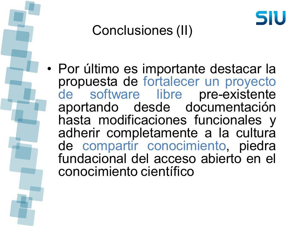Conclusiones (II) Por último es importante destacar la propuesta de fortalecer un proyecto de software libre pre-existente aportando desde documentaci