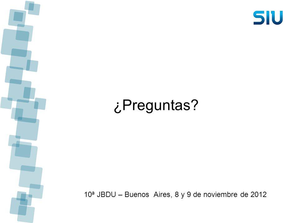 ¿Preguntas? 10ª JBDU – Buenos Aires, 8 y 9 de noviembre de 2012