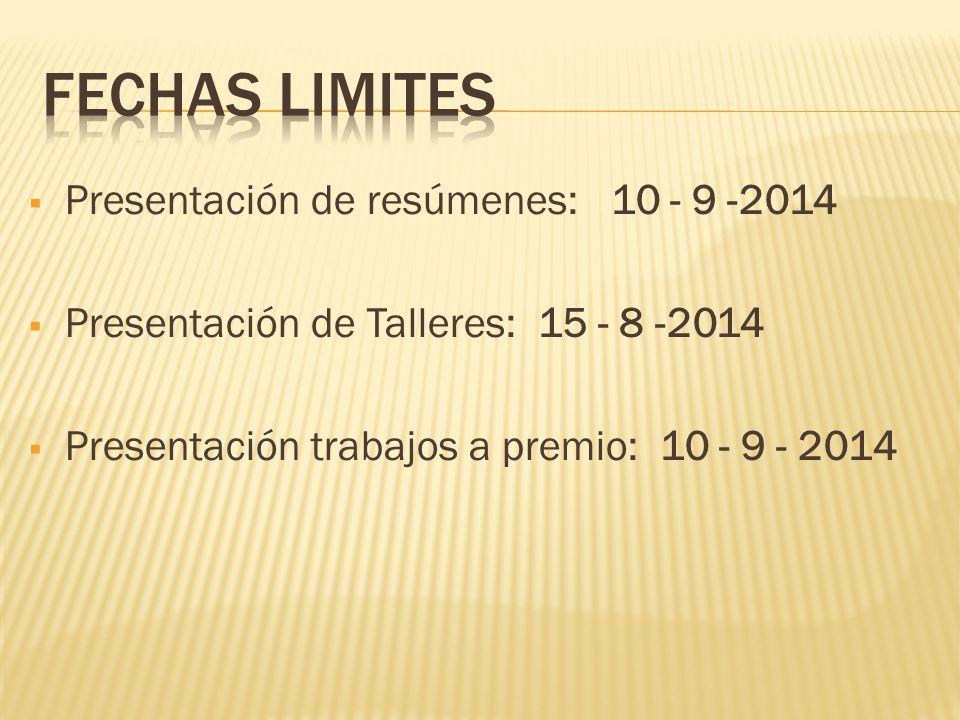 Presentación de resúmenes: 10 - 9 -2014 Presentación de Talleres: 15 - 8 -2014 Presentación trabajos a premio: 10 - 9 - 2014