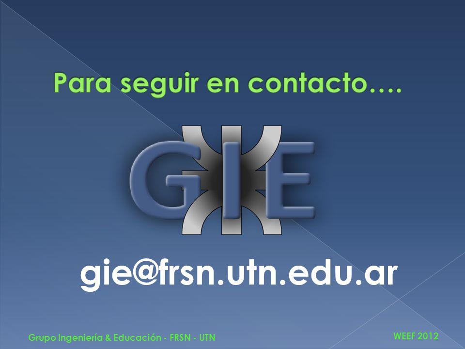 gie@frsn.utn.edu.ar WEEF 2012 Grupo Ingeniería & Educación - FRSN - UTN