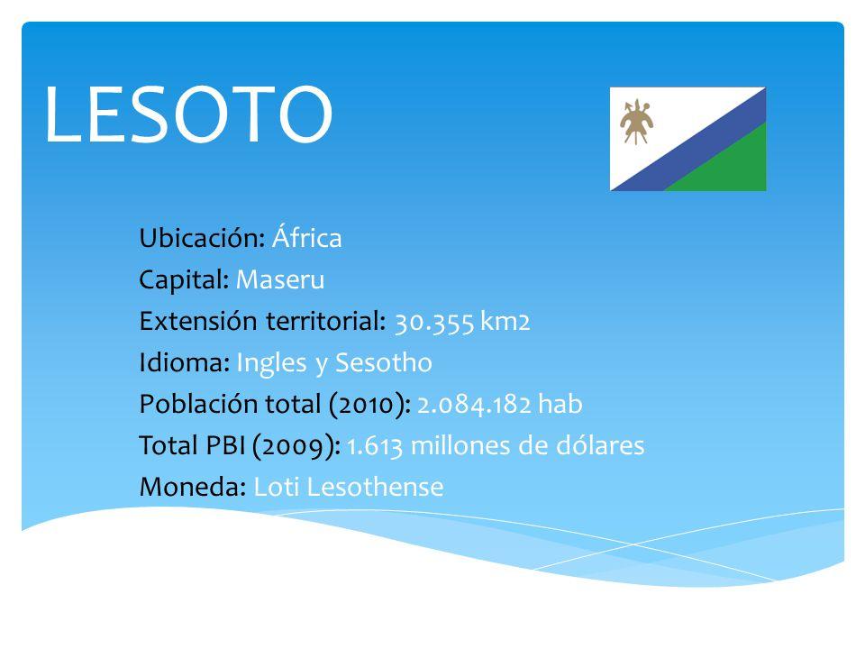 LESOTO Ubicación: África Capital: Maseru Extensión territorial: 30.355 km2 Idioma: Ingles y Sesotho Población total (2010): 2.084.182 hab Total PBI (2009): 1.613 millones de dólares Moneda: Loti Lesothense