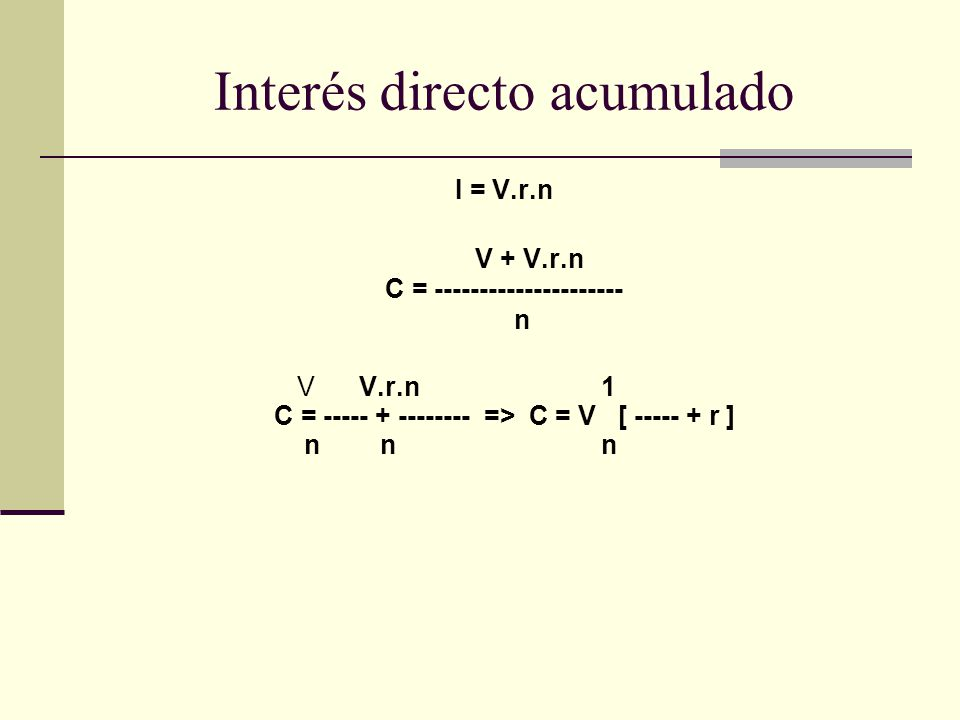 I = V.r.n V + V.r.n C = --------------------- n V V.r.n 1 C = ----- + -------- => C = V [ ----- + r ] n n n Interés directo acumulado