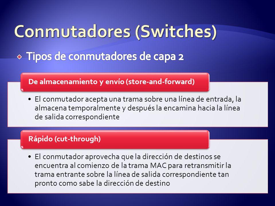 El conmutador acepta una trama sobre una línea de entrada, la almacena temporalmente y después la encamina hacia la línea de salida correspondiente De