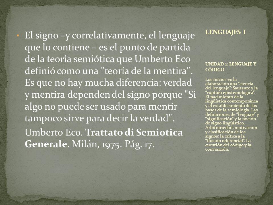 El signo –y correlativamente, el lenguaje que lo contiene – es el punto de partida de la teoría semiótica que Umberto Eco definió como una