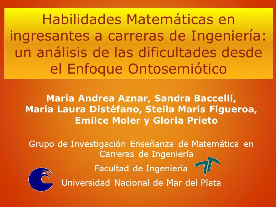 Habilidades Matemáticas en ingresantes a carreras de Ingeniería: un análisis de las dificultades desde el Enfoque Ontosemiótico María Andrea Aznar, Sa